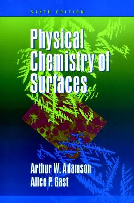 Physical Chemistry of Surfaces By Adamson, Arthur W./ Gast, Alice P.